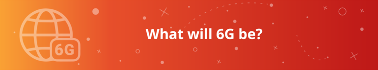 What will 6G be?